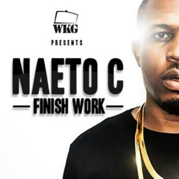 Naeto C Finish Work Official Music Video