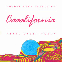 French Horn Rebellion Caaalifornia (Ft. Ghost Beach) Artwork