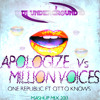 One Republic Ft Otto Knows - Apologize Vs Million Voices (Dj Underground Mashup Mix 2013)
