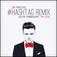 Justin Timberlake My Love (Dr. Fresch's #Hashtag Remix) Artwork