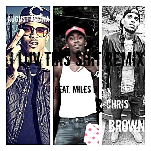 August Aslina - I Luv This Shit Remix (Feat. Chris Brown \u0026 Miles B.) by Miles B. Music - Hear the world's sounds