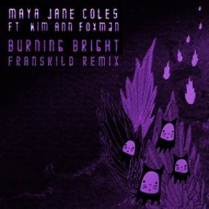 Burning Bright ft. Kim Ann Foxman (Franskild Remix) by Maya Jane Coles