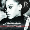 Birthday Cake - Rihanna feat. Chris Brown (Blurr Witch Remix) album artwork