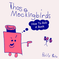 Those Mockingbirds How To Rob A Bank Artwork