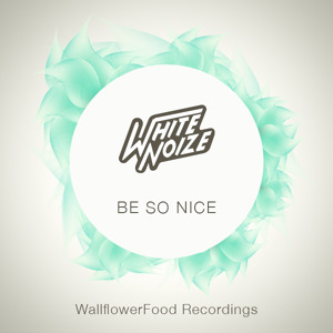 Be So Nice  by WhiteNoize