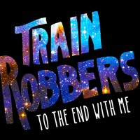 Train Robbers To The End With Me Artwork