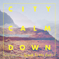 City Calm Down Speak To No End Artwork