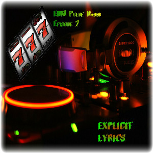 EDM Pulse Radio Episode VII