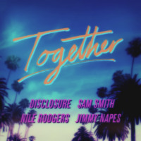 Sam Smith x Nile Rodgers x Disclosure x Jimmy Napes Together Artwork