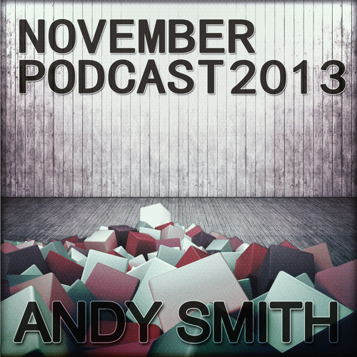 Andy Smith - November Podcast 2013 by Andy Smith (mimique) on SoundCloud - Hear the world's sounds
