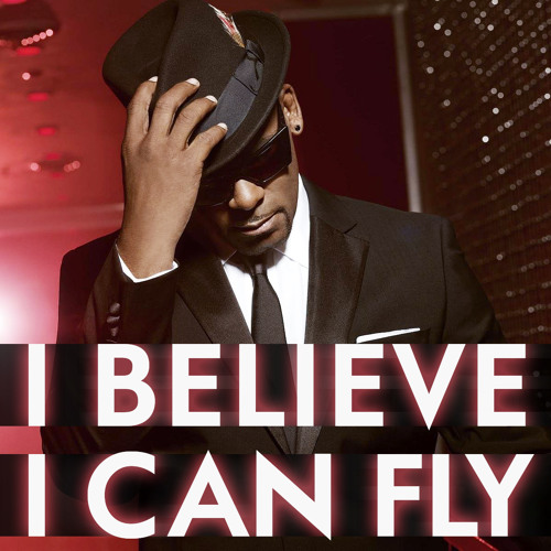 i believe i can fly (with apologies to r kelly)