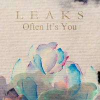 Leaks Often It's You Artwork