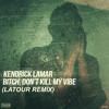 Kendrick Lamar - Bitch Don't Kill My Vibe (Latour Remix) FREE DOWNLOAD