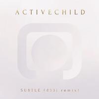 Active Child Subtle (D33J Remix) Artwork