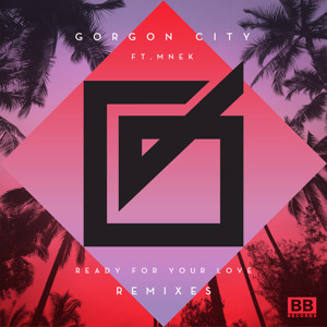 Ready For Your Love (MNEK Refix) by Gordon City