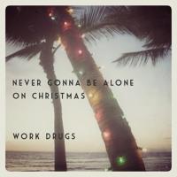 Work Drugs Never Gonna Be Alone On Christmas Artwork