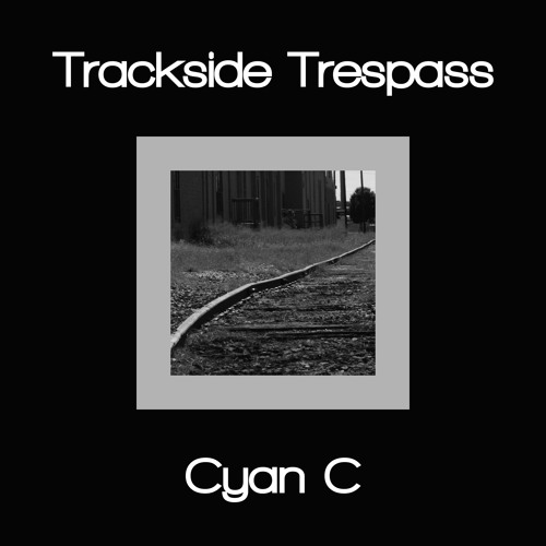 Cyan C - Trackside Trespass (Them On The Hill) by 8DPromo