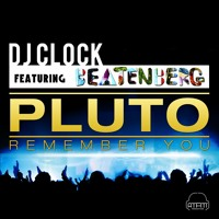 DJ Clock Ft. Beatenberg Pluto (Remember You) Artwork