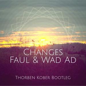 Changes - Faul u0026 Wad Ad (Thorben Kober Bootleg) by ...
