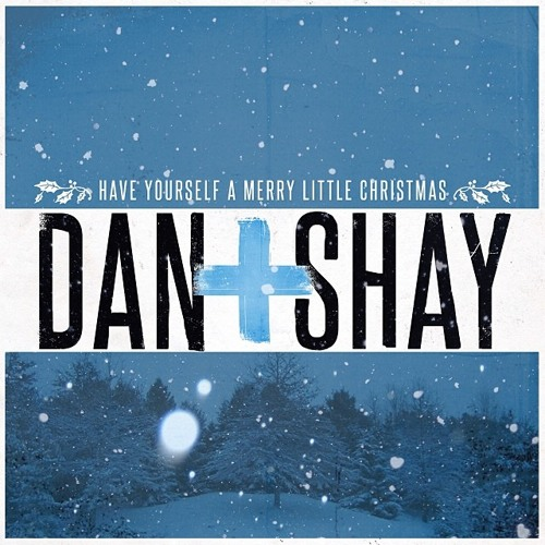 Dan+Shay - Have Yourself A Merry Little Christmas
