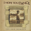 I Hope You DANCE By: Lee Ann Womack