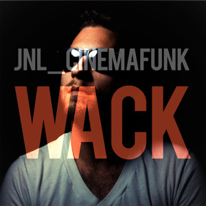 Wack by JNL_Cinemafunk