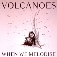 Volcanoes When We Melodise Artwork