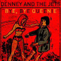 Denney And The Jets Bye Bye Queenie Artwork