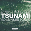 DVBBS, Borgeous - Tsunami (Michael Holmes Bootleg)CLICK BUY FOR FREE DOWNLOAD