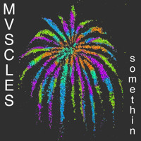 Mvscles Somethin Artwork