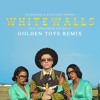 Macklemore & Ryan Lewis - white walls (Golden Toys Remix) album artwork