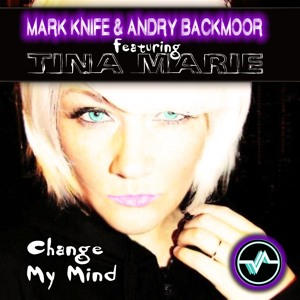 Mark Knife & Andry Backmoor Ft Tina Marie - Change My Mind (Cena Big Room Remix) *OUT NOW*