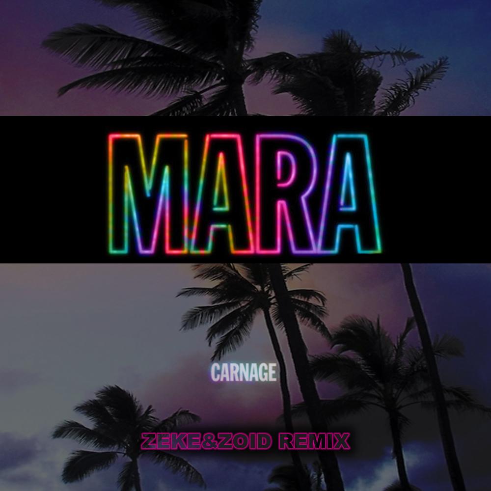 Carnage - Mara (Zeke & Zoid Remix)