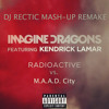 Kendrick Lamar vs. Imagine Dragons (Radioactive vs. M.A.A.D. City)| DJ RECTIC Mash up Remake