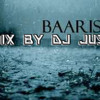 BAARISH REMIX BY DJ JUSTIN