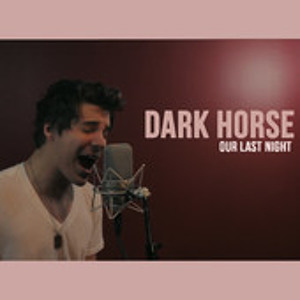 Our Last Night - Dark Horse (Katy Perry Cover)