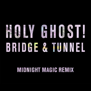 Bridge & Tunnel (Midnight Magic Remix) by Holy Ghost!