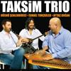 Taksim Trio Güle Yel Değdi عزف تركي