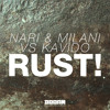 Nari & Milani vs Kavido - Rust! (Original Mix)