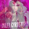 Who Owns My Heart Naturally - Miley Cyrus & Selena Gomez (Mashup) album artwork