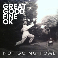 Great Good Fine OK Not Going Home Artwork