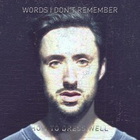 How to Dress Well Words I Don't Remember Artwork