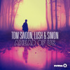 Tom Swoon, Lush  Simon - Ahead Of Us (Radio Edit) [Thissongissick.com Premiere]
