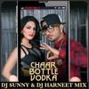 CHAAR BOTTLE VODKA ( YO YO HONEY SINGH ) DJ SUNNY & DJ HARNEET MIX