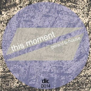 Gerard b-house - This Moment (Original mix) (Dic Music)