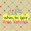 Cups-When I'm Gone (Anna Kendrick , cover)