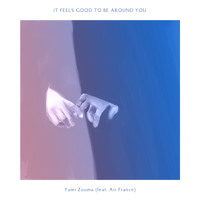 Air France It Feels Good To Be Around You (Yumi Zouma Cover) Artwork