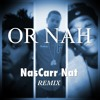 Or Nah (Remix) feat. The Weeknd, Wiz Khalifa & NasCarr Nat