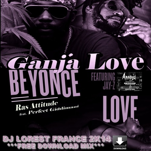 Jay-Z With Ras Attitude, Perfect Giddimani & Beyonce - Drunk & Ganja In Love (Remix FREE DOWNLOAD)