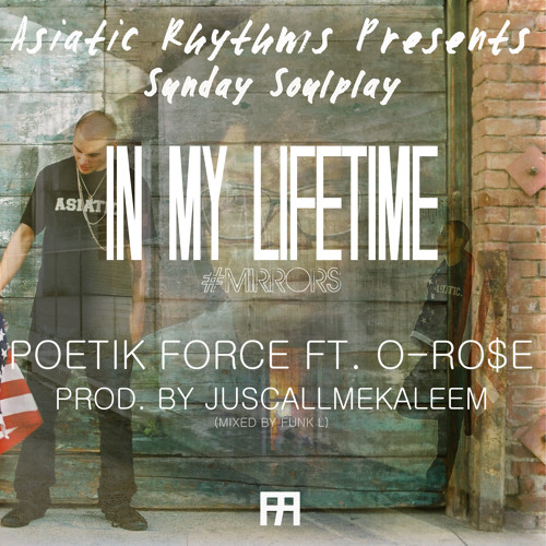 Poetik Force ft. O-Ro$e - In My Lifetime prod. by Kaleem Wasif by Asiatic Rhythms